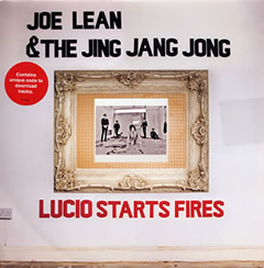 Joe Lean & The Jing Jang Jong / Lucio Starts Fires