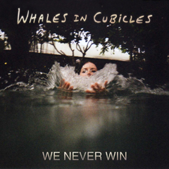 Whales in Cubicles / We Never Win